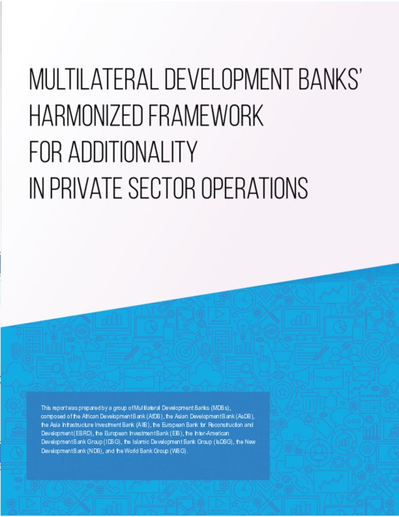 Report: Multilateral development banks' harmonized framework for additionality in private sector operations