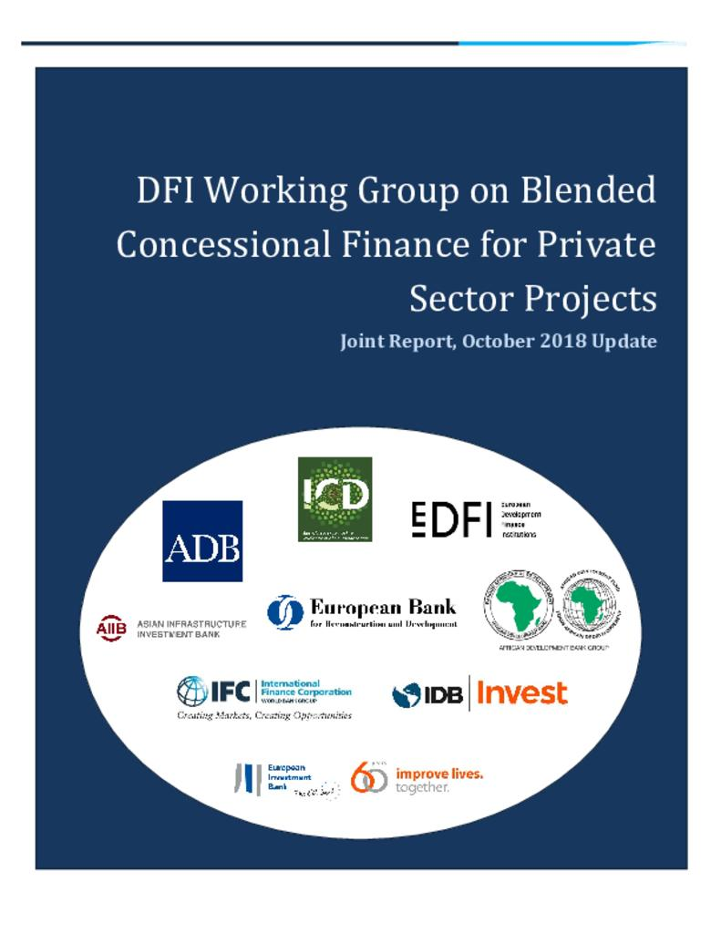 DFI Working Group on Blended Concessional Finance for Private Sector Projects Joint Report, October 2018 Update